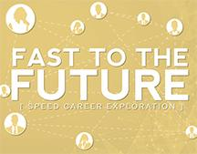"FSU Panama City will host ""Fast to the Future,"" a speed career exploration event for students, 1:15-2:15 p.m. Wednesday, March 8, in the FSU Panama City Holley Academic Center. Students from any major and all prospective college students are welcome."